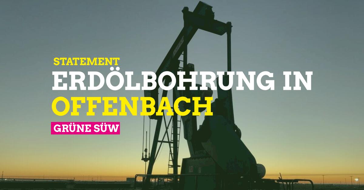 GRÜNE SÜW: Statement zur Erdölförderung in Offenbach