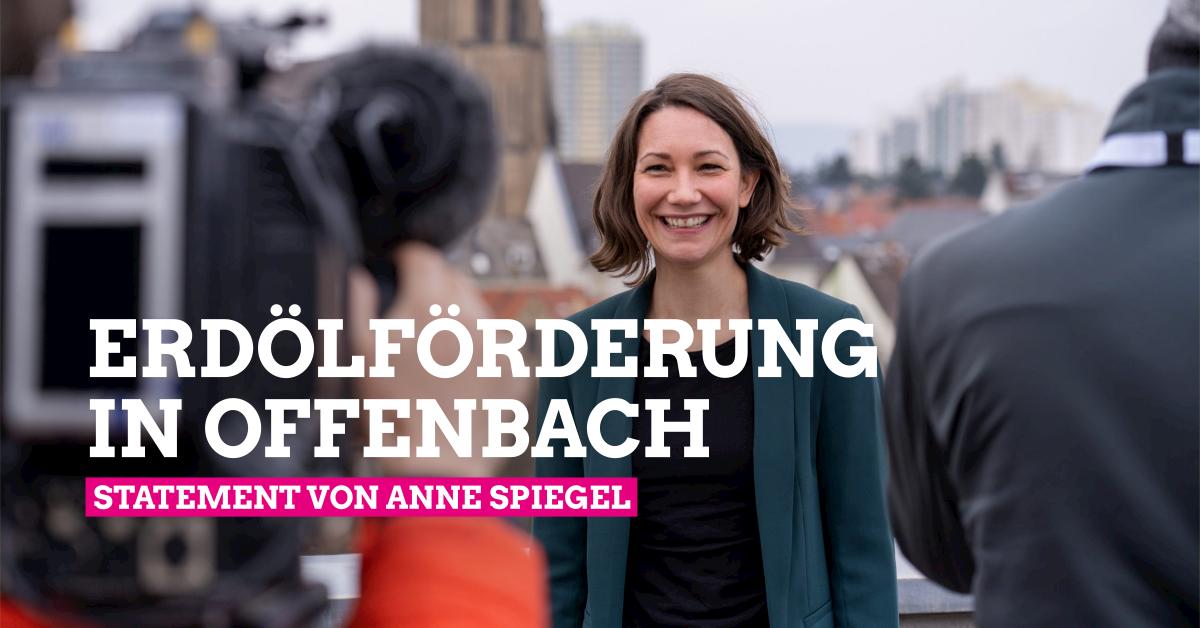 Anne Spiegel: Statement zur Erdölförderung in Offenbach